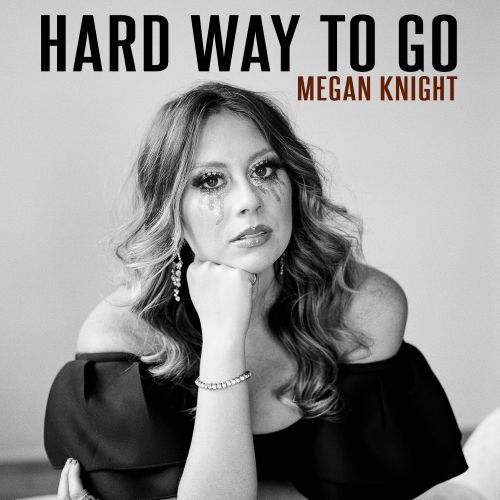 """Megan Knight Releases Her New Single """"Hard Way To Go"""""""