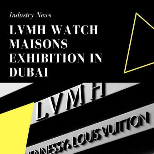 LVMH Watch Maisons Exhibition in Dubai
