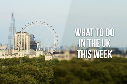 What to Do in the UK This Week